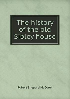 The History of the Old Sibley House (Paperback)