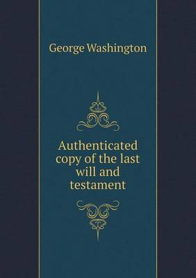 Authenticated Copy of the Last Will and Testament (Paperback)