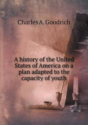 A History of the United States of America on a Plan Adapted to the Capacity of Youth (Paperback)