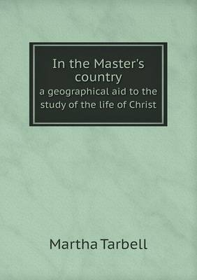 In the Master's Country a Geographical Aid to the Study of the Life of Christ (Paperback)
