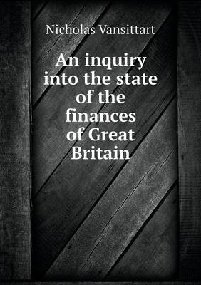 An Inquiry Into the State of the Finances of Great Britain (Paperback)