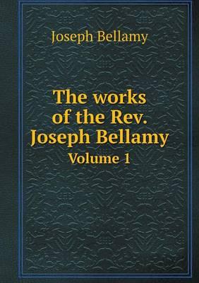 The Works of the Rev. Joseph Bellamy Volume 1 (Paperback)