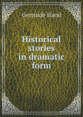 Historical Stories in Dramatic Form (Paperback)