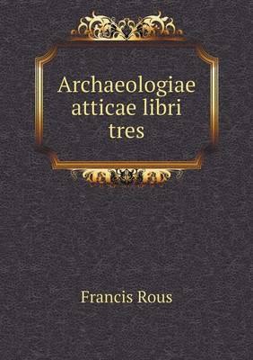 Archaeologiae Atticae Libri Tres (Paperback)