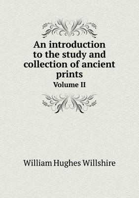 An Introduction to the Study and Collection of Ancient Prints Volume II (Paperback)