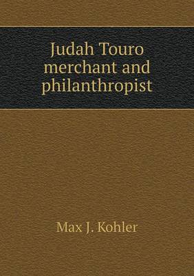 Judah Touro Merchant and Philanthropist (Paperback)