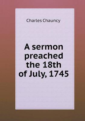 A Sermon Preached the 18th of July, 1745 (Paperback)