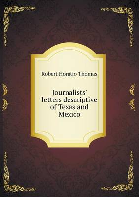 Journalists' Letters Descriptive of Texas and Mexico (Paperback)