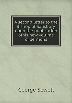 A Second Letter to the Bishop of Salisbury, Upon the Publication Ofhis New Volume of Sermons (Paperback)