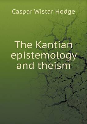 The Kantian Epistemology and Theism (Paperback)