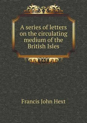 A Series of Letters on the Circulating Medium of the British Isles (Paperback)