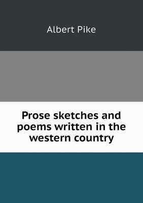 Prose Sketches and Poems Written in the Western Country (Paperback)