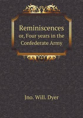 Reminiscences Or, Four Years in the Confederate Army (Paperback)