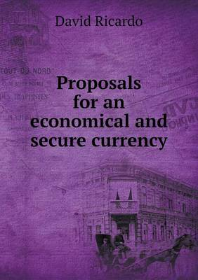 Proposals for an Economical and Secure Currency (Paperback)