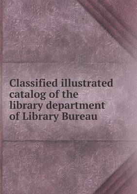 Classified Illustrated Catalog of the Library Department of Library Bureau (Paperback)