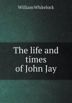 The Life and Times of John Jay (Paperback)