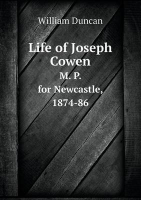 Life of Joseph Cowen M. P. for Newcastle, 1874-86 (Paperback)