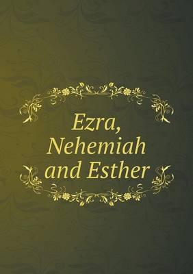Ezra, Nehemiah and Esther (Paperback)