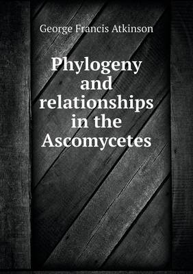 Phylogeny and Relationships in the Ascomycetes (Paperback)