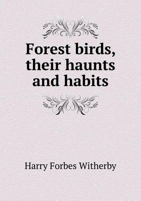Forest Birds, Their Haunts and Habits (Paperback)