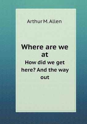 Where Are We at How Did We Get Here? and the Way Out (Paperback)