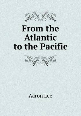 From the Atlantic to the Pacific (Paperback)