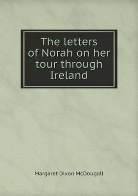 The Letters of Norah on Her Tour Through Ireland (Paperback)