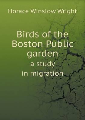 Birds of the Boston Public Garden a Study in Migration (Paperback)