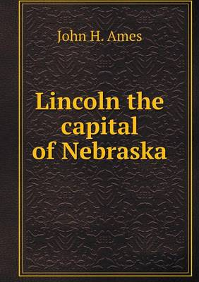Lincoln the Capital of Nebraska (Paperback)