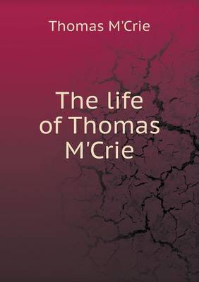 The Life of Thomas M'Crie (Paperback)