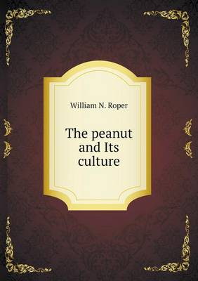 The Peanut and Its Culture (Paperback)