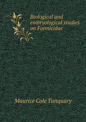 Biological and Embryological Studies on Formicidae (Paperback)