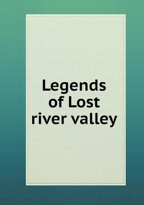 Legends of Lost River Valley (Paperback)
