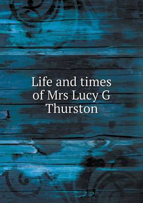 Life and Times of Mrs Lucy G Thurston (Paperback)