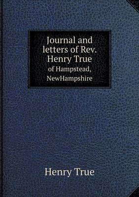 Journal and Letters of REV. Henry True of Hampstead, Newhampshire (Paperback)