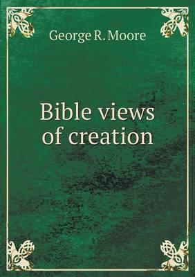 Bible Views of Creation (Paperback)