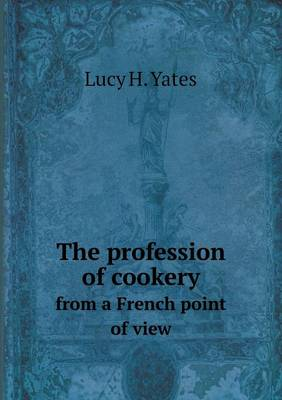The Profession of Cookery from a French Point of View (Paperback)