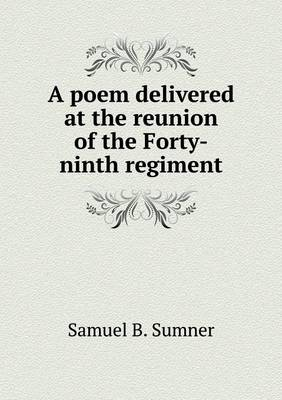 A Poem Delivered at the Reunion of the Forty-Ninth Regiment (Paperback)