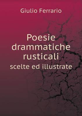Poesie Drammatiche Rusticali Scelte Ed Illustrate (Paperback)