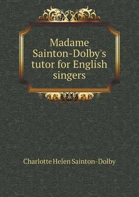 Madame Sainton-Dolby's Tutor for English Singers (Paperback)