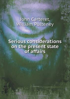 Serious Considerations on the Present State of Affairs (Paperback)