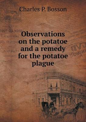 Observations on the Potatoe and a Remedy for the Potatoe Plague (Paperback)