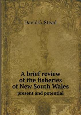 A Brief Review of the Fisheries of New South Wales Present and Potential (Paperback)