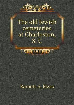 The Old Jewish Cemeteries at Charleston, S. C (Paperback)