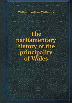The Parliamentary History of the Principality of Wales (Paperback)