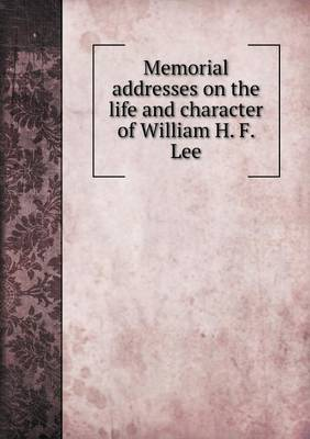 Memorial Addresses on the Life and Character of William H. F. Lee (Paperback)