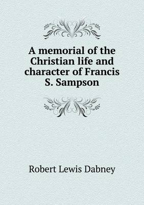 A Memorial of the Christian Life and Character of Francis S. Sampson (Paperback)