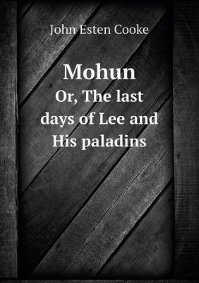 Mohun Or, the Last Days of Lee and His Paladins (Paperback)