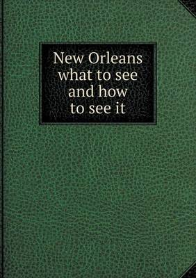 New Orleans What to See and How to See It (Paperback)