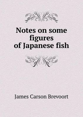 Notes on Some Figures of Japanese Fish (Paperback)